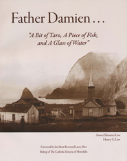 Father Damien... A Bit of Taro, A Piece of Fish, and A Glass of Water   -     By: Anwei Skinsnes Law, Henry G. Law