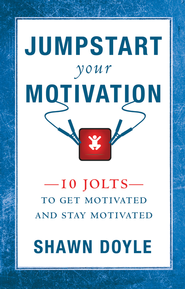 Jump Start Your Motivation: 10 Jolts to Get Motivated and Stay Motivated - eBook  -     By: Shawn Doyle