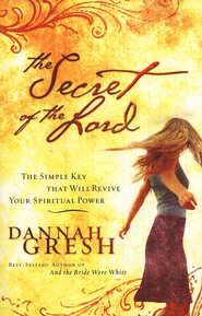 The Secret of the Lord: The Simple Key That Will Revive Your Spiritual Power  -     By: Dannah Gresh