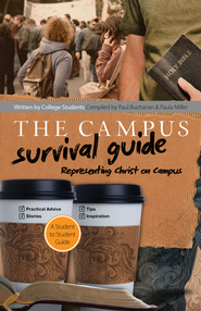 Campus Survival Guide: Representing Christ Well on Campus - eBook  -     By: Paula Miller, Paul Buchanan