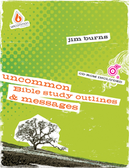 Uncommon Bible Study, Outlines & Messages - eBook  -     By: Jim Burns