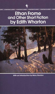 Ethan Frome and Other Short Fiction   -     By: Edith Wharton, Mary Gordon
