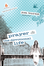 Prayer and The Devotional Life: High School Group Study - eBook  -     By: Jim Burns Ph.D.