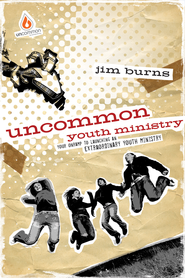 Uncommon Youth Ministry: Your Onramp to Launching an Extraordinary Youth Ministry - eBook  -     By: Jim Burns Ph.D.
