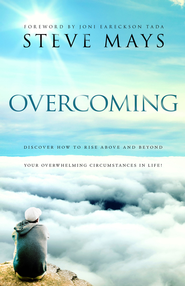 Overcoming: Discover How to Rise Above and Beyond Your Overwhelming Circumstances in Lif - eBook  -     By: Steve Mays