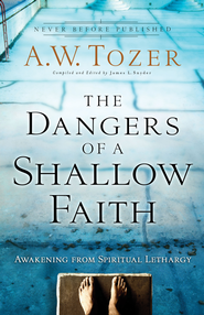 The Dangers of a Shallow Faith: Awakening from Spiritual Lethargy - eBook  -     Edited By: James L. Snyder     By: A.W. Tozer