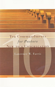 The Ten Commandments for Pastors New to a Congregation  -     By: Lawrence W. Farris