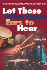 Let Those Who Have Ears To Hear   -     By: Kimberly Smith