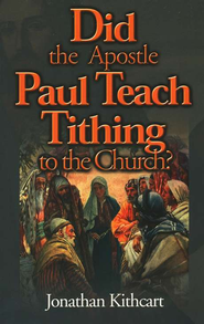 Did the Apostle Paul Teach Tithing to the Church?   -     By: Jonathan Kithcart