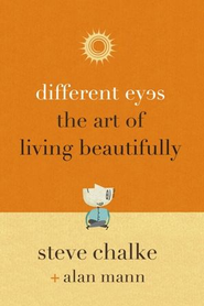 Different Eyes: The Art of Living Beautifully  -     By: Steve Chalke, Alan Mann