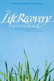 The Life Recovery Devotional: Thirty Meditations from Scripture for Each Step in Recovery - eBook  -     By: Stephen Arterburn, David Stoop