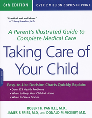 Taking Care of Your Child: A Parent's Illustrated Guide to Complete Medical Care, 8th Edition  -     By: Robert H. Pantell, James F. Fries, Donald M. Vickery
