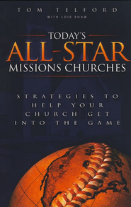 Today's All-Star Missions Churches: Strategies to Help Your Church Get Into the Game - eBook  -     By: Tom Telford, Lois Shaw