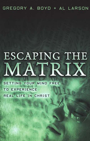 Escaping the Matrix: Setting Your Mind Free to Experience Real Life in Christ - eBook  -     By: Gregory A. Boyd, Al Larson