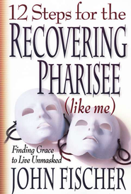 12 Steps for the Recovering Pharisee (like me) - eBook  -     By: John Fischer