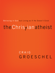 The Christian Atheist: When You Believe in God But Live as if He Doesn't Exist  -     By: Craig Groeschel