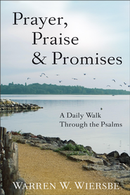 Prayer, Praise & Promises: A Daily Walk Through the Psalms - eBook  -     By: Warren W. Wiersbe
