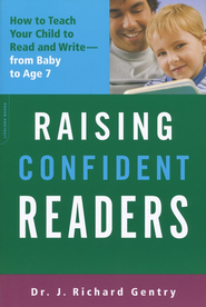 Raising Confident Readers: How to Teach Your Child to Read and Write from Baby to Age 7  -     By: Dr. J. Richard Gentry