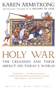 Holy War: The Crusades and Their Impact on Today's World   -              By: Karen Armstrong