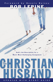 The Christian Husband: God's Job Description for a Man's Most Challenging Assignment - eBook  -     By: Bob Lepine