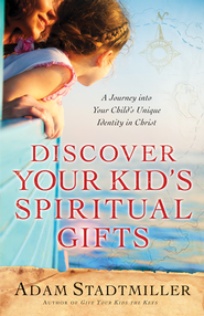 Discover Your Kid's Spiritual Gifts: A Journey Into Your Child's Unique Identity in Christ - eBook  -     By: Adam Stadtmiller, Karie Stadtmiller