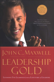Leadership Gold: Lessons I've Learned from a Lifetime of Leading  -              By: John C. Maxwell