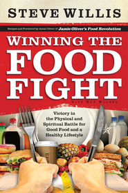 Winning the Food Fight: Victory in the Physical and Spiritual Battle for Good Food and a Healthy Lifestyle - eBook  -     By: Steve Willis, Ken Walker