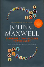 Everyone Communicates, Few Connect: What the Most Effective People Do Differently  -     By: John C. Maxwell