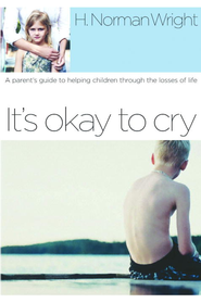 It's Okay to Cry: A Parent's Guide to Helping Children Through the Losses of Life - eBook  -     By: H. Norman Wright