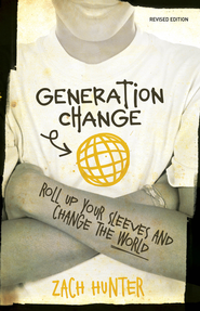 Generation Change, Revised and Expanded Edition: Roll Up Your Sleeves and Change the World / Enlarged - eBook  -     By: Zach Hunter