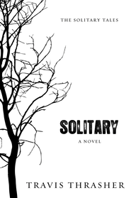 Solitary - eBook  -     By: Travis Thrasher