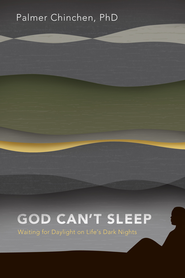 God Can't Sleep: Waiting for Daylight On Life's Dark Nights - eBook  -     By: Palmer Chinchen, Craig Borlase