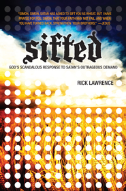 Sifted: God's Scandalous Response to Satan's Outrageous Demand - eBook  -     By: Rick Lawrence