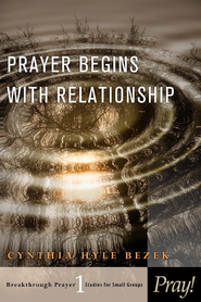 Prayer Begins with Relationship - eBook  -     By: Cynthia Hale Bezek