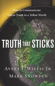 Truth That Sticks: How to Communicate Velcro Truth in   a Teflon World  -     By: Avery T. Willis, Mark Snowden