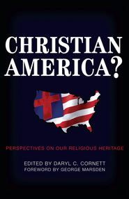 Christian America?: Perspectives on Our Religious Heritage - eBook  -     By: Daryl C. Cornett