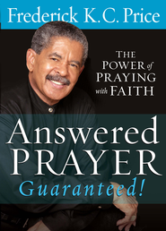 Answered Prayer. Guaranteed!: The power of praying with faith - eBook  -     By: Fred Price