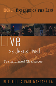 Live as Jesus Lived: Transformed Character  -              By: Bill Hull, Paul Mascarella