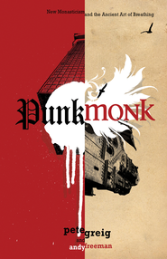 Punk Monk: New Monasticism and the Ancient Art of Breathing - eBook  -     By: Pete Greig, Andy Freeman