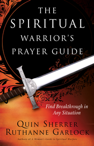 The Spiritual Warrior's Prayer Guide: Find Breakthrough in Any Situation - eBook  -     By: Quin Sherrer, Ruthanne Garlock