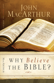 Why Believe The Bible? - eBook  -     By: John MacArthur