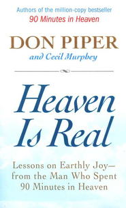 Heaven Is Real: Lessons on Earthly Joy from the Man Who Spent 90 Minutes in Heaven  -              By: Don Piper, Cecil Murphey