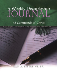 A Weekly Discipleship Journal: 52 Commands of Christ  -     By: Dan Esterline Sr.