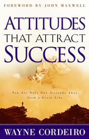 Attitudes that Attract Success: You Are Only One Attitude Away from a Great Life - eBook  -     By: Wayne Cordeiro