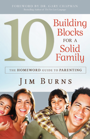 10 Building Blocks for a Solid Family: The Homeword Guide to Parenting - eBook  -     By: Jim Burns