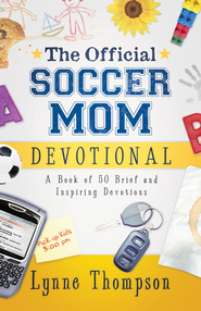 The Official Soccer Mom Devotional: A Book of 50 Brief and Inspiring Devotions - eBook  -     By: Lynne Thompson