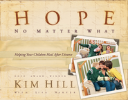 Hope No Matter What: Helping Your Children Heal After Divorce - eBook  -     By: Kim Hill, Lisa Harper