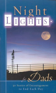 Night Lights For Dads: 30 Stories of Encouragement to End  Each Day  -