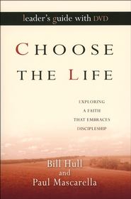 Choose the Life Leader's Guide with DVD: Exploring a Faith That Embraces Discipleship  -     By: Bill Hull, Paul Mascarella