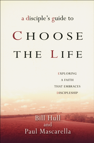 A Disciple's Guide to Choose the Life: Exploring a Faith That Embraces Discipleship  -     By: Bill Hull, Paul Mascarella